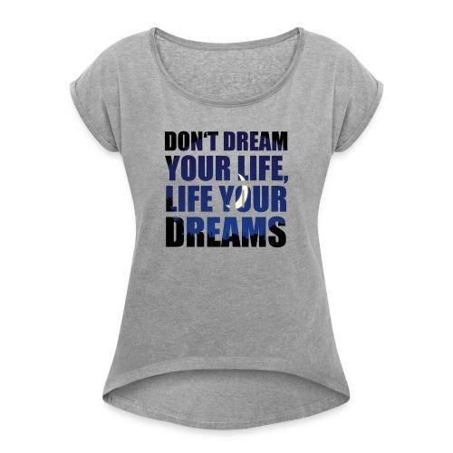 Dream 1 - Women's Roll Cuff T-Shirt