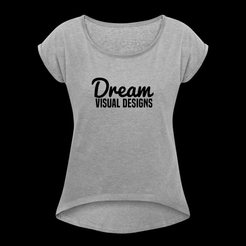 Dream Visual Designs - Women's Roll Cuff T-Shirt