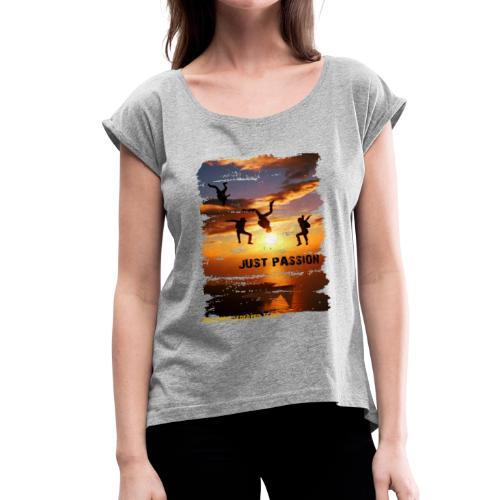 JUST PASSION - Women's Roll Cuff T-Shirt