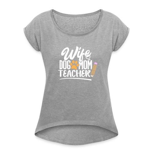 Wife Dog Mom Teacher T-Shirt for Mothers - Women's Roll Cuff T-Shirt