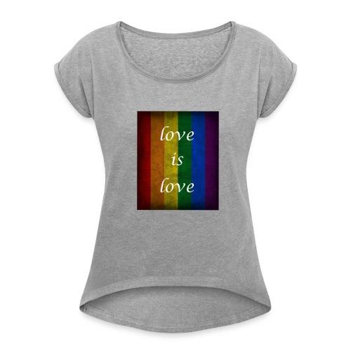 Love is Love - Women's Roll Cuff T-Shirt