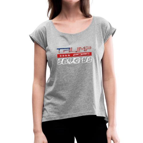 NEW t-shirt Trump 2K20 - SAVE US - Women's Roll Cuff T-Shirt