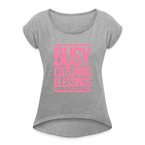 Busy Catching Blessings - Women's Roll Cuff T-Shirt