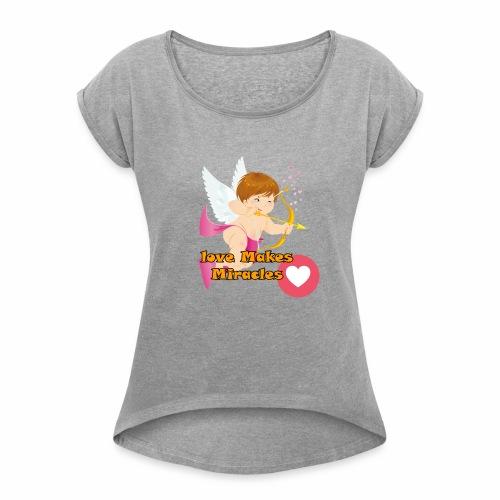 Love Makes Miracles t-shirt - Women's Roll Cuff T-Shirt