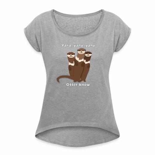 Alanis Otters - Women's Roll Cuff T-Shirt