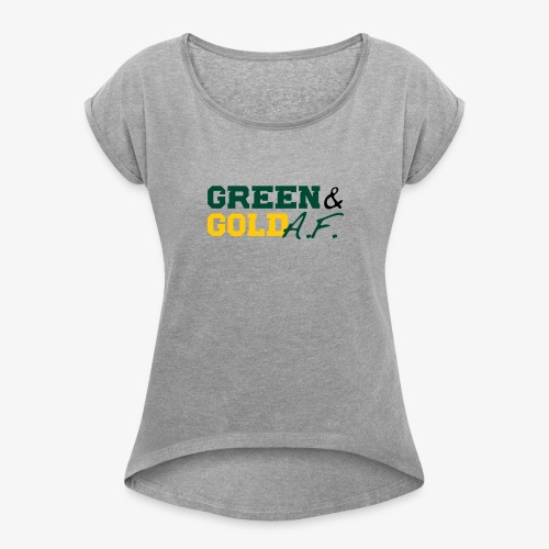Green and Gold AF - Women's Roll Cuff T-Shirt