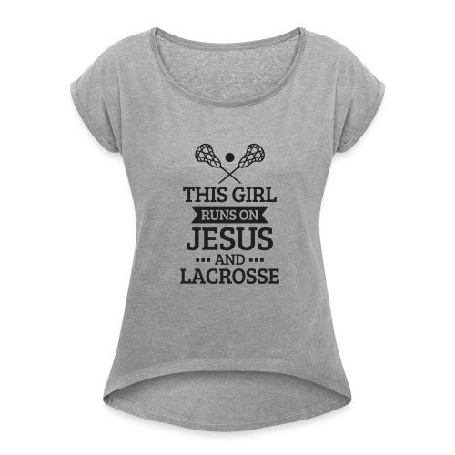 Lacrosse Shirt, Girls Lacrosse Gift, Runs on Jesus - Women's Roll Cuff T-Shirt