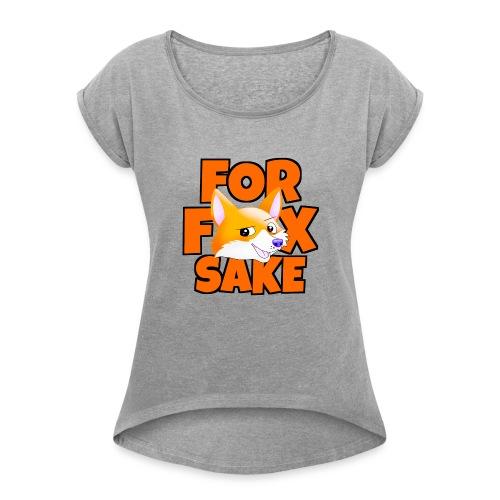 For Fox Sake - Women's Roll Cuff T-Shirt