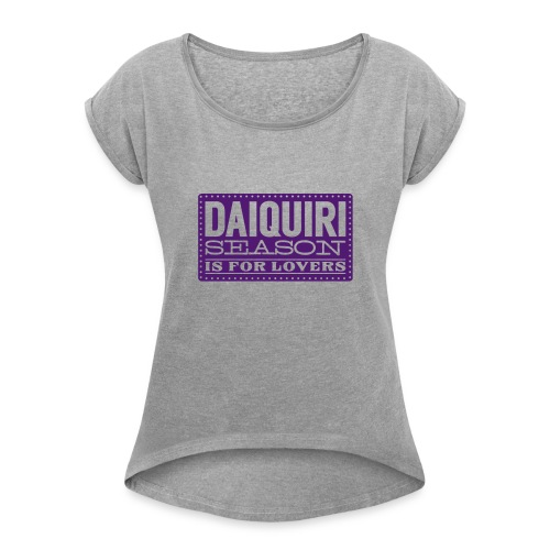 Daiquiri Season 2017 Edition - Women's Roll Cuff T-Shirt