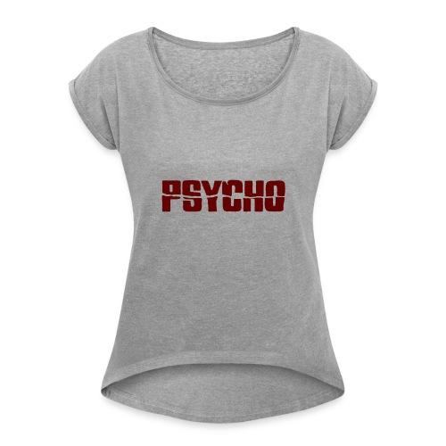 Psycho shirt - Women's Roll Cuff T-Shirt