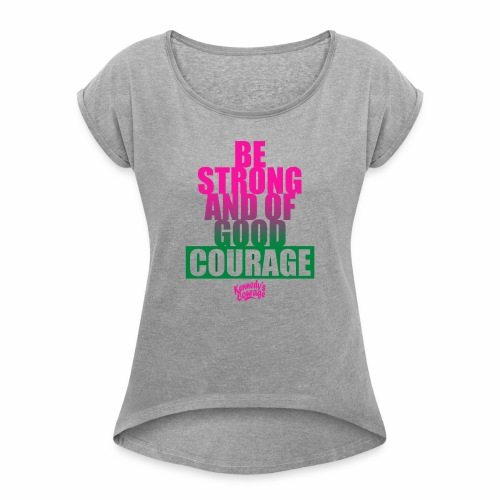 STRONG AND OF GOOD COURAGEF BOLD [PINK] - Women's Roll Cuff T-Shirt