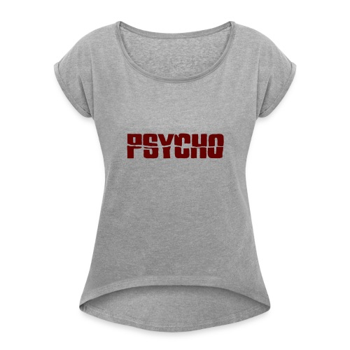 Psycho shirt - Women's Roll Cuff T-Shirt