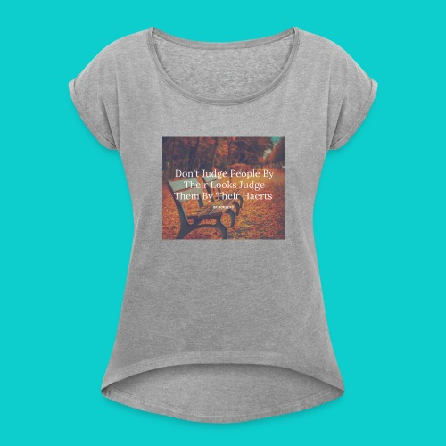 Don't Judge by their look - Women's Roll Cuff T-Shirt