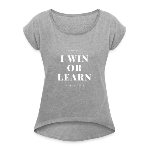 I NEVER LOSE - Women's Roll Cuff T-Shirt
