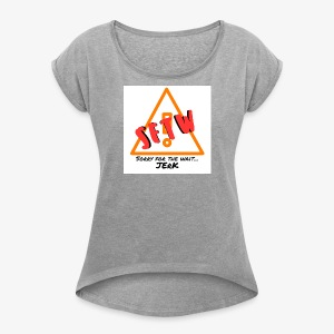 'Sorry For the Wait' - Women's Roll Cuff T-Shirt