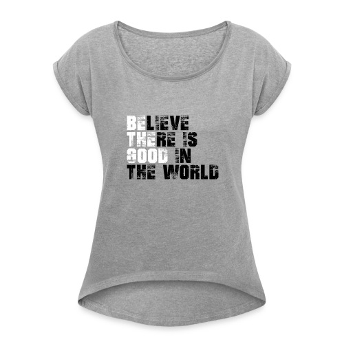 Be The Good - Women's Roll Cuff T-Shirt