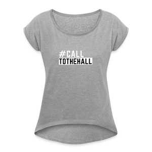CALL TO THE HALL - Women's Roll Cuff T-Shirt