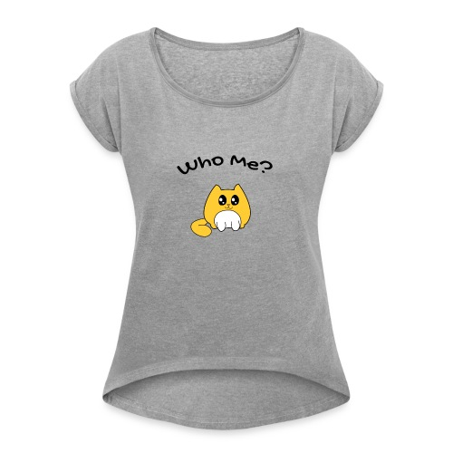 Who me? - Women's Roll Cuff T-Shirt