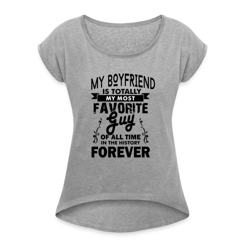 my boyfriend is totally my most favorite guy - Women's Roll Cuff T-Shirt