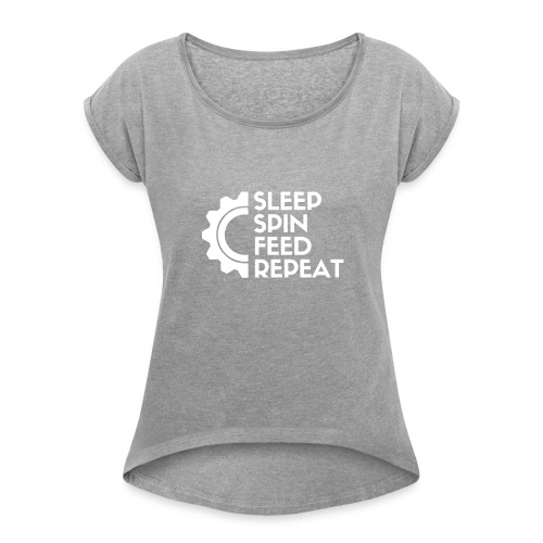 SLEEP SPIN FEED REPEAT One - Women's Roll Cuff T-Shirt