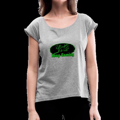 keep gaming 2 - Women's Roll Cuff T-Shirt
