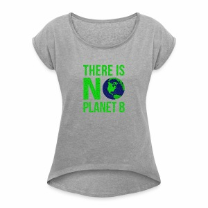 There Is No Planeb B - Women's Roll Cuff T-Shirt