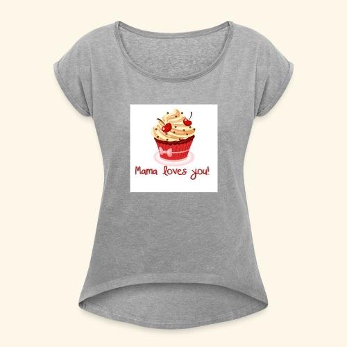 mamalovesyou - Women's Roll Cuff T-Shirt