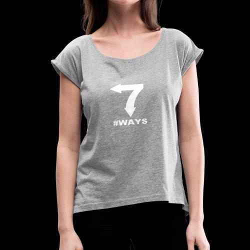 7 ways - Women's Roll Cuff T-Shirt