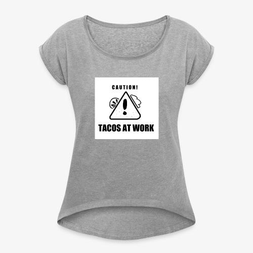 Tacos At Work - Women's Roll Cuff T-Shirt