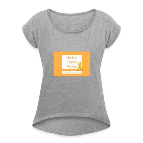 No Kid Fights Alone. - Women's Roll Cuff T-Shirt