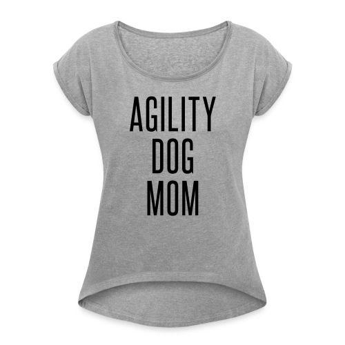 AgilityDogMom - Women's Roll Cuff T-Shirt