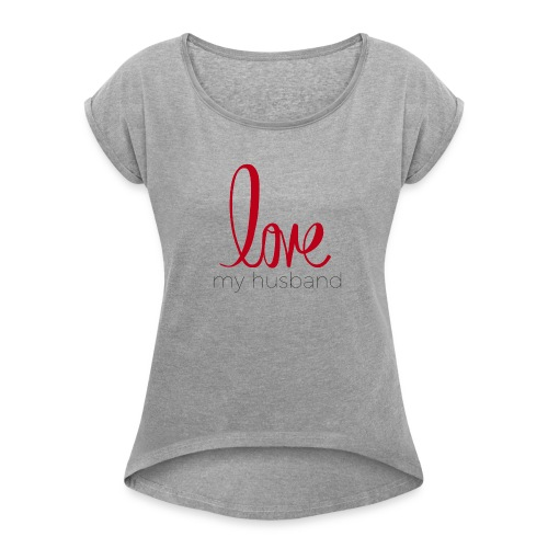 love my husband - Women's Roll Cuff T-Shirt
