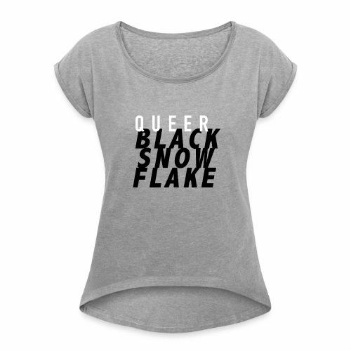 #queerblacksnowflake - Women's Roll Cuff T-Shirt