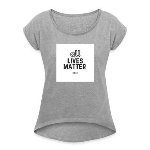 all lives matter - Women's Roll Cuff T-Shirt