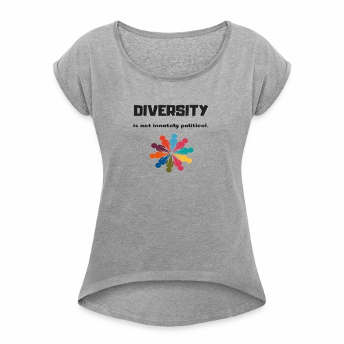 Diversity is not innately political - Women's Roll Cuff T-Shirt