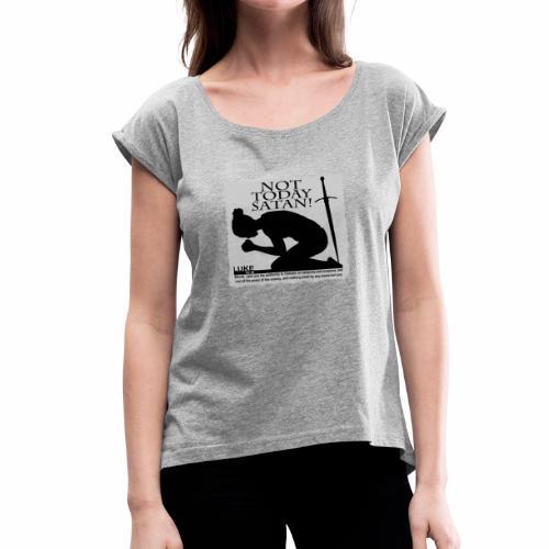 Not Today Satan Praying Woman - Women's Roll Cuff T-Shirt