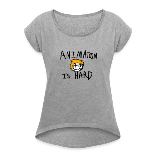 animation is hard - Women's Roll Cuff T-Shirt