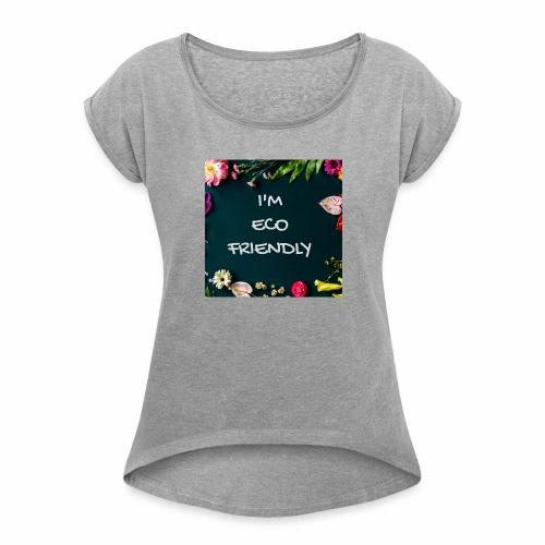 I'm EcoFriendly - Women's Roll Cuff T-Shirt