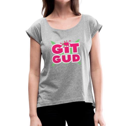 Git Gud by Memodeth - Women's Roll Cuff T-Shirt