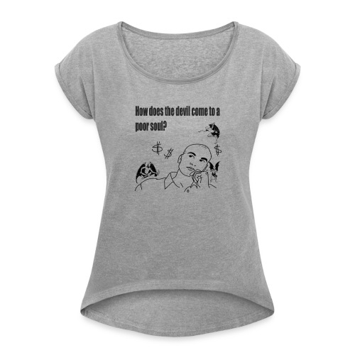 How does the devil come to a poor soul? - Women's Roll Cuff T-Shirt