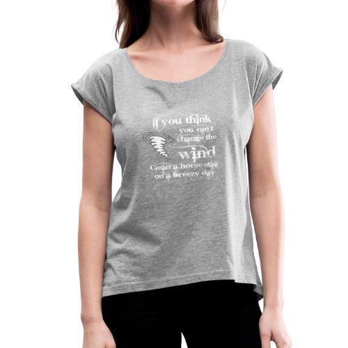 Change the wind - Women's Roll Cuff T-Shirt