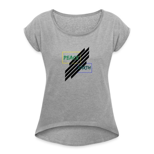 Peace and earth - Women's Roll Cuff T-Shirt