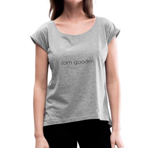 dom gooden - Women's Roll Cuff T-Shirt