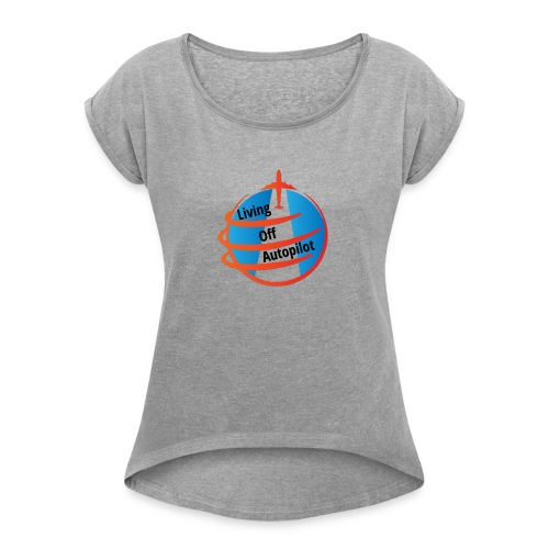 Living Off Autopilot - Women's Roll Cuff T-Shirt