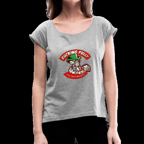 Bucking Fully - Stop Teen Bullying - Women's Roll Cuff T-Shirt