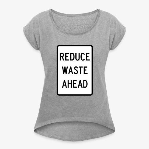 reduce waste ahead - Women's Roll Cuff T-Shirt