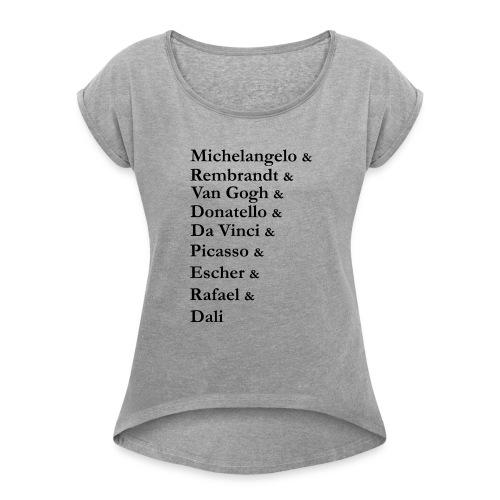 Great Artists - Women's Roll Cuff T-Shirt