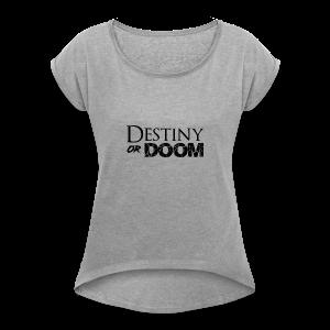 Destiny or Doom Black Logo - Women's Roll Cuff T-Shirt