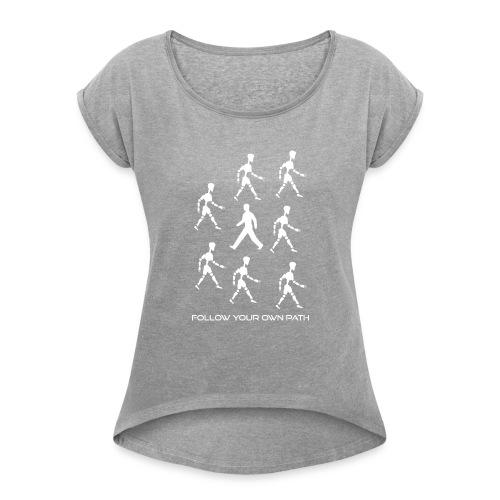 Follow Your Own Path - Women's Roll Cuff T-Shirt
