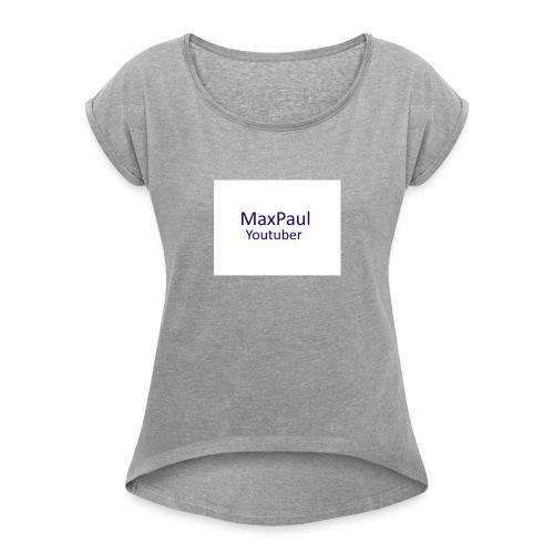 MaxPaul Youtuber - Women's Roll Cuff T-Shirt